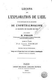 Leçons sur l'exploration de l'oeil: et en particulier sur les applications de l'ophthalmoscope au diagnostic des maladies des yeux