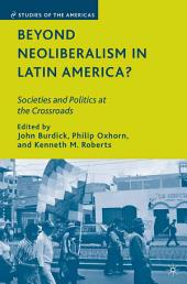 Beyond Neoliberalism in Latin America?: Societies and Politics at the Crossroads