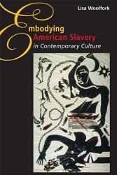 Embodying American Slavery In Contemporary Culture Book PDF