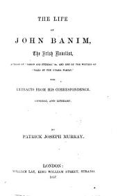 The Life of J. Banim, the Irish Novelist ... with Extracts from His Correspondence