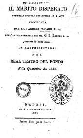 Il marito disperato commedia giocosa per musica in 2 atti composta dal sig. Andrea Passaro P. A. sull'antica commedia del sig. G. B. Lorenzi P. A. portante lo stesso titolo
