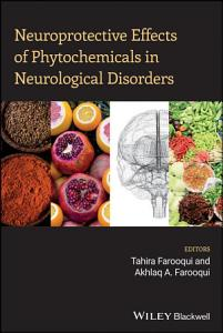 Neuroprotective Effects of Phytochemicals in Neurological Disorders Book