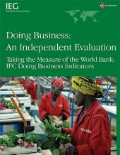 Doing Business -- An Independent Evaluation: Taking the Measure of the World Bank-IFC Doing Business Indicators