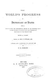 The World's Progress; a Dictionary of Dates: Being a Chronological and Alphabetical Record of All Essential Facts in the Progress of Society, from the Creation of the World to the Present Time with a Chart