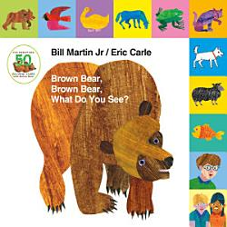 Lift The Tab Brown Bear Brown Bear What Do You See 50th Anniversary Edition Book PDF