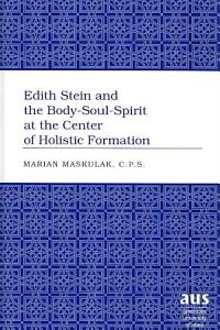 Edith Stein and the Body soul spirit at the Center of Holistic Formation PDF
