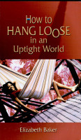 How to Hang Loose in an Uptight World PDF