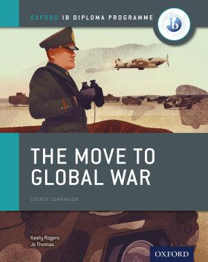 Oxford IB Diploma Programme  The Move to Global War Course Companion PDF