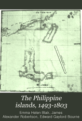 The Philippine Islands, 1493-1803: Explorations by Early Navigators, Descriptions of the Islands and Their Peoples, Their History and Records of the Catholic Missions, as Related in Contemporaneous Books and Manuscripts, Showing the Political, Economic, Commercial and Religious Conditions of Those Islands from Their Earliest Relations with European Nations to the Beginning of the Nineteenthe Century, Volume 9