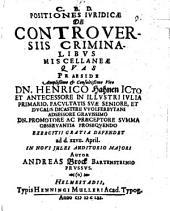 Positiones iur. de controversiis criminalibus miscellaneae
