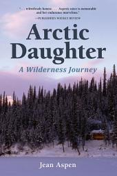 Arctic Daughter: A Wilderness Journey