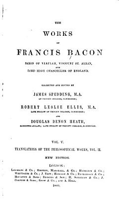 The Works of Francis Bacon  Baron of Verulam  Viscount St  Alban  and Lord High Chancellor of England  Translations of philosophical works  v  1 2  1889 1901 PDF