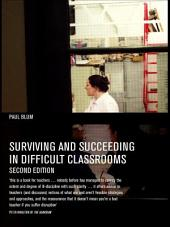 Surviving and Succeeding in Difficult Classrooms: Edition 2