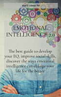 Emotional Intelligence 2 0  The Best Guide to Develop Your EQ  Improve Social Skills  Discover the Ways Emotional Intelligence Can Change Your Lif PDF