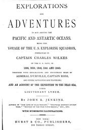 Explorations and Adventures in and Around the Pacific and Antartic Oceans: Being the Voyage of the U.S. Exploring Squadron, Commanded by Captain Charles Wilkes ... in 1838, 1839, 1840, 1841, and 1842 ; Together with Explorations and Discoveries Made by Admiral D'Urville, Captain Ross, and Other Navigators and Travellers, and an Account of the Expedition to the Dead Sea, Under Lieutenant Lynch