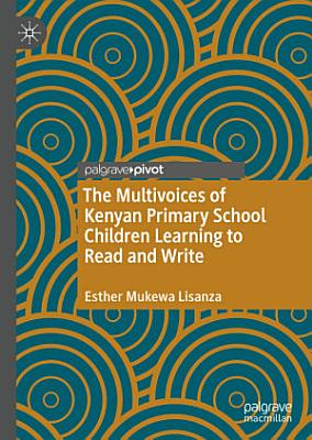 The Multivoices of Kenyan Primary School Children Learning to Read and Write
