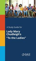 A Study Guide for Lady Mary Chudleigh's
