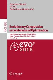 Evolutionary Computation in Combinatorial Optimization: 16th European Conference, EvoCOP 2016, Porto, Portugal, March 30 -- April 1, 2016, Proceedings
