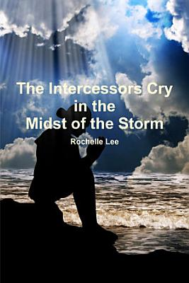 The Intercessors Cry in the Midst of the Storm