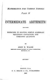 Intermediate Arithmetic: Including Exercises in Solving Simple Algebraic Equations Containing One Unknown Quantity