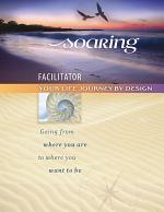 SOARING: Your Life Journey by Design (Facilitator Book)