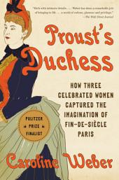 Proust's Duchess: How Three Celebrated Women Captured the Imagination of Fin-de-Siecle Paris