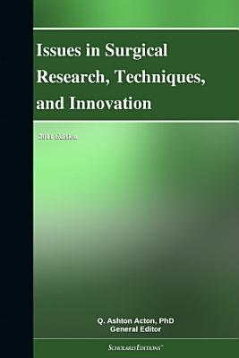 Issues in Surgical Research  Techniques  and Innovation  2011 Edition PDF