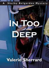 In Too Deep: A Shelby Belgarden Mystery