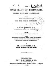 The Vocabulary of Philosophy, Mental, Moral and Metaphysical: With Quotations and References for the Use of Students : with an Introduction, Chronology of the History of Philosophy Brought Down to 1860, Bibliographical Index, Synthetical Tables, and Other Additions by Charles P. Krauth