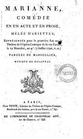 Marianne, comédie en un acte et en prose, mêlée d'ariettes; représentée pour la première fois sur le Théâtre de l'Opéra-Comique de la rue Favart, le 19 messidor, an 4.e (7 juillet 1796, v.st.) paroles de Marsollier, musique de Dalayrac