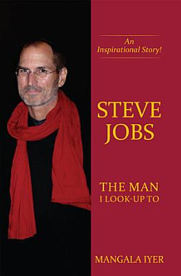 Steve Jobs - The Man I Look-Up To