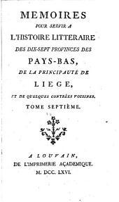 Mémoires pour servir à l'histoire littéraire des dix-sept provinces des Pays-Bas, de la principauté de Liège, et de quelques contrées voisines: Volume7