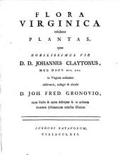 Flora Virginica: exhibens plantas, quas Jo. Clayton in Virginia crescentes observavit, collegit et obtulit J. F. Gronovio, cuius operâ descripta et in ordinem redacta sistuntur