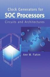 Clock Generators for SOC Processors: Circuits and Architectures