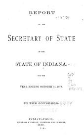 Report of the Secretary of State of the State of Indiana, for the Year Ending October 31, ... to the Governor