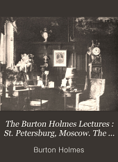 The Burton Holmes Lectures: St. Petersburg, Moscow. The Trans-Siberian railway