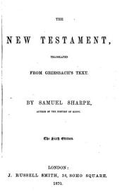 The New Testament, Translated from Griesbach's Text. By Samuel Sharpe ... The Sixth Edition
