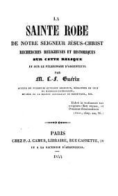 La sainte Robe de Notre Seigneur Jésus-Christ: recherches religieuses et historiques sur cette relique et sur le pèlerinage d'Argenteuil