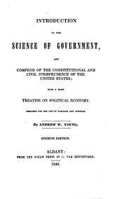 Introduction to the Science of Government, and Compend of the Constitutional and Civil Jurisprudence of the United States: With a Brief Treatise on Political Economy : Designed for the Use of Families and Schools