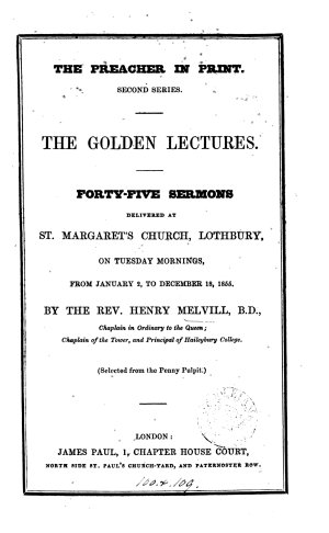 The Golden lectures  sermons delivered at St  Margaret s church  Lothbury  1853   56   Selected from the Penny pulpit