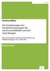 Die Veränderungen der Transferbestimmungen für Nachwuchsfußballer und ihre Auswirkungen: Eine ökonomische Analyse der Beschlüsse des DFB-Bundestages vom 3. Mai 2002