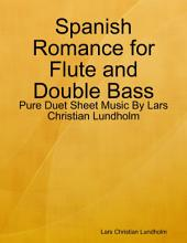 Spanish Romance for Flute and Double Bass - Pure Duet Sheet Music By Lars Christian Lundholm