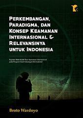 Perkembangan, Paradigma, dan Konsep Keamanan Internasional & Relevansinya untuk Indonesia