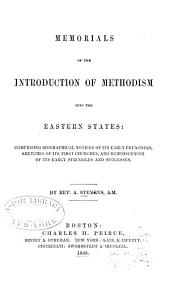 Memorials of the Introduction of Methodism Into the Eastern States: Comprising Biographical Notices of Its Early Preachers, Sketches of Its First Churches, and Reminiscences of Its Early Struggles and Successes