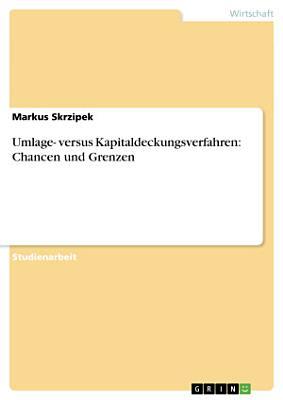 Umlage  versus Kapitaldeckungsverfahren  Chancen und Grenzen PDF