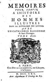 Mémoires pour servir à l'histoire des hommes illustres dans la république des lettres: avec un catalogue raisonné de leurs ouvrages, Volume13