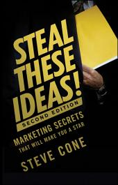Steal These Ideas!: Marketing Secrets That Will Make You a Star, Edition 2