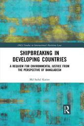 Shipbreaking in Developing Countries: A Requiem for Environmental Justice from the Perspective of Bangladesh