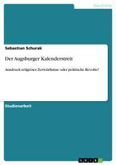 Der Augsburger Kalenderstreit: Ausdruck religiöser Zerwürfnisse oder politische Revolte?