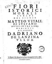 Fiori istorici morali, scelti dal signor Matteo Vitale, di Stefano. Divisi in tre libri. Dedicati al signor D. Adriano De Lanzina Vlloa